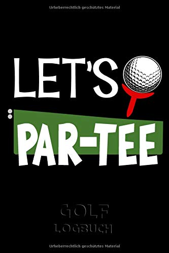 GOLF Logbuch: Journal und Notizbuch für Golfer mit Vorlagen für Game Scores, Performance Tracking, Golf Stat Log, Event Stats | Let´s Par-Tee