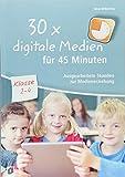 30x digitale Medien für 45 Minuten - Klasse 2-4: Ausgearbeitete Stunden zur Medienerziehung
