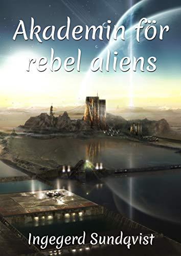 Akademin för rebel aliens (Swedish Edition)