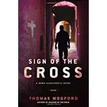 Sign of the Cross: A Spike Sanguinetti Novel by Thomas Mogford (2013-05-14)