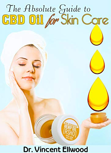 The Absolute Guide To CBD Oil for Skin care: A Guide on Skin diseases and How To Treat them Using  CBD Oil, Natural and Herbal Remedies! (English Edition)