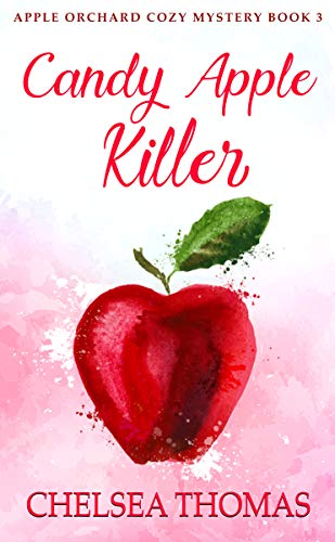 Candy Apple Killer (Apple Orchard Cozy Mystery Book 3) (English Edition) Chelsea Dessert