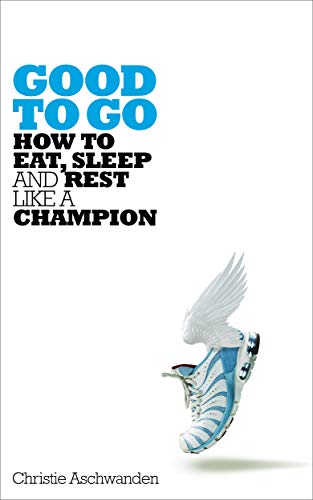 Good to Go: How to Eat, Sleep and Rest Like a Champion (English Edition) por Christie Aschwanden