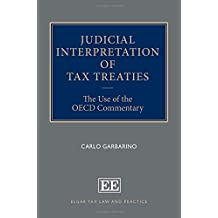 Judicial Interpretation of Tax Treaties: The Use of the OECD Commentary (Elgar Tax Law and Practice Series)