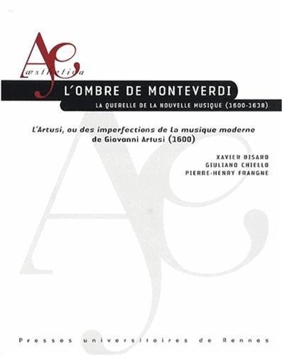 L'ombre de Monteverdi : La querelle de la nouvelle musique (1600-1638) - L'Artusi, ou des imperfections de la musique moderne de Giovanni Artusi (1600)
