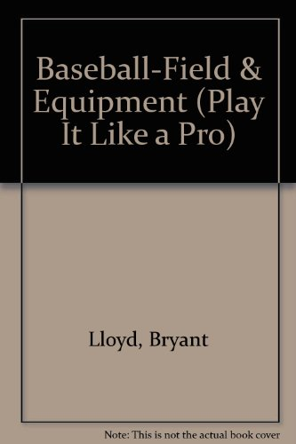 Beisbol-El Campo Y El Equipo/Baseball-Field and Equipment (Juega Como UN Professional) por Bryant Lloyd