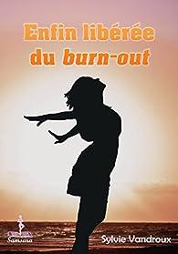 Enfin libérée du burn-out par Sylvie Vandroux