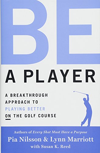 Be a Player: A Breakthrough Approach to Playing Better ON the Golf Course por Pia Nilsson