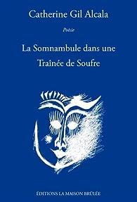 La Somnanbule dans une Traînée de Soufre par Catherine Gil Alcala