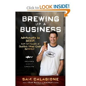 Brewing Up a Business: Adventures in Beer from the Founder of Dogfish Head Craft Brewery. Revised and Updated 2nd (Second) Edition