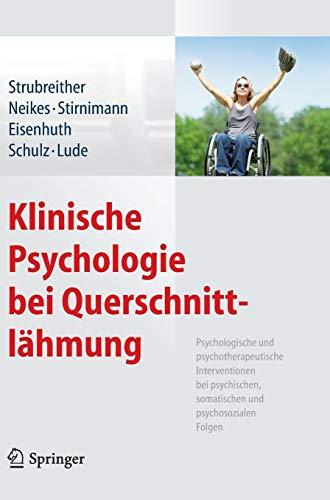 Klinische Psychologie bei Querschnittlähmung: Psychologische und psychotherapeutische Interventionen bei psychischen, somatischen und psychosozialen Folgen