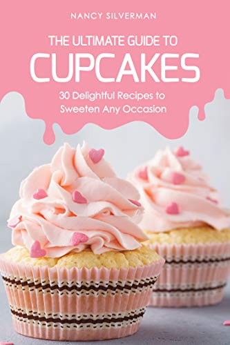 The Ultimate Guide to Cupcakes: 30 Delightful Recipes to Sweeten Any Occasion (English Edition)