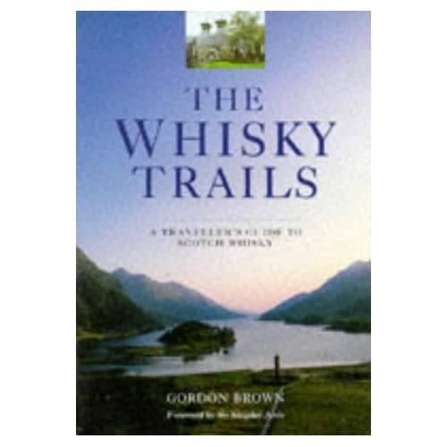 The Whiskey Trails: A Traveller's Guide to Scotch Whisky by Gordon Brown (1997-08-02)