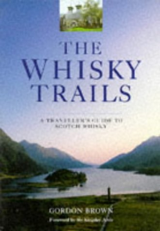 The Whisky Trails: A Traveller's Guide to Scotch Whisky by Sir Kingsley Amis (Foreword), Gordon Brown (7-Mar-1997) Paperback