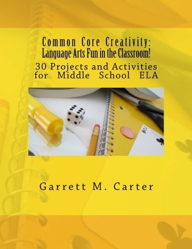 common-core-creativity-language-arts-fun-in-the-classroom-30-projects-and-activities-for-middle-scho