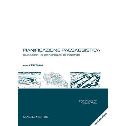 Pianificazione Paesaggistica: Questioni E Contributi Di Ricerca