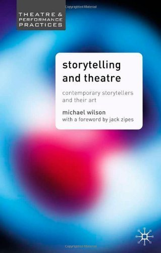 Storytelling and Theatre: Contemporary Professional Storytellers and Their Art (Theatre and Performance Practices) by Wilson, Michael (2005) Paperback