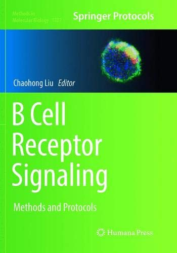 B Cell Receptor Signaling: Methods and Protocols (Methods in Molecular Biology, Band 1707) -