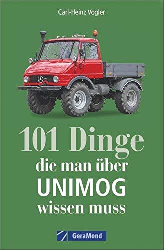 Handbuch Unimog: 101 Dinge, die man zum UNIMOG wissen muss. Kuriose und interessante Fakten. Informative und amüsante Besonderheiten und Geheimnisse des universalen Motor-Geräts.
