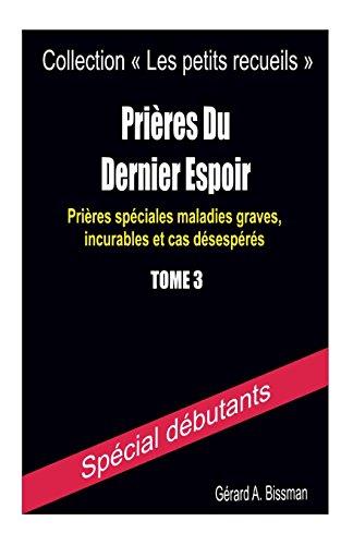 Prières du dernier espoir: Prières spéciales maladies graves, incurables et cas désespérés par Gérard A. Bissman