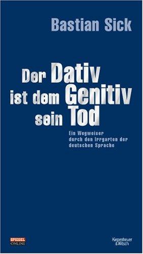 Der Dativ ist dem Genitiv sein Tod, Folge 1: Ein Wegweiser durch den Irrgarten der deutschen Sprache. Schmuckausgabe