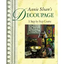Annie Sloan's Decoupage: A Step-by-step Course