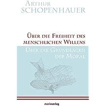 Über die Freiheit des menschlichen Willens/Über die Grundlagen der Moral (Kleine Philosophische Reihe)