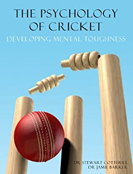 The Psychology of Cricket: Developing Mental Toughness [Cricket Academy Series] by [Cotterill, Stewart, Jamie, Barker]
