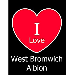 I Love West Bromwich Albion: Black Notebook/Notepad for Writing 100 Pages West Brom Football Gift for Men, Women, Boys & Girls