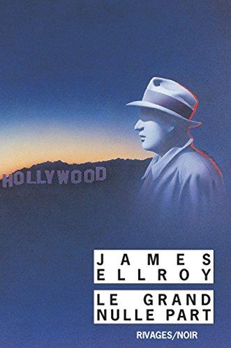 Le Grand Nulle Part (Rivages Thriller) par James Ellroy