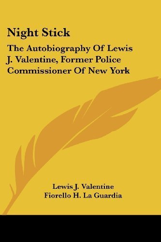 Night Stick: The Autobiography Of Lewis J. Valentine, Former Police Commissioner Of New York by Valentine, Lewis J. (2007) Paperback