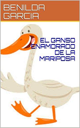 EL GANSO ENAMORADO DE LA MARIPOSA por BENILDA GARCIA