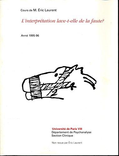 Cours de Eric Laurent , Anne 1995-1996 : L'interprtation lave-t-elle de la faute ? - Cours transcrit par G. Chatenay, C. Damas, D. Damas, M. Eydoux, J. Michel, R. Padellec, C. Rannou, C. Vasseur