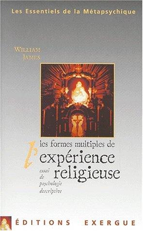 Les formes multiples de l'expérience religieuse. Essai de psychologie descriptive