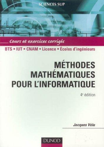 Méthodes mathématiques pour l'informatique : Cours et exercices corrigés par Jacques Vélu