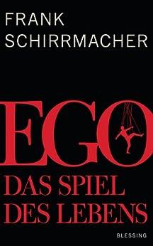 Ego: Das Spiel des Lebens von [Schirrmacher, Frank]