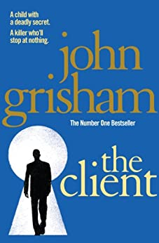 The Client: The blockbuster from the master of the legal thriller de [Grisham, John]