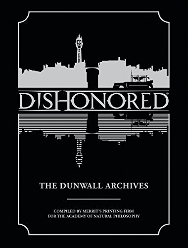 Dishonored: The Dunwall Archives: Written by Games Bethesda, 2014 Edition, Publisher: DARK HORSE [Hardcover]