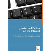 Hypertextual Fiction on the Internet: A Structural and Narratological Analysis by Roman Zenner (2008-06-04)