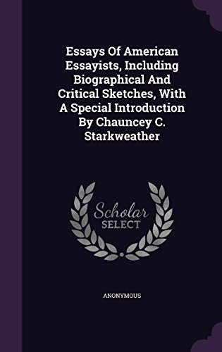 Essays Of American Essayists, Including Biographical And Critical Sketches, With A Special Introduction By Chauncey C. Starkweather