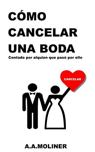 Cómo cancelar una boda: Contado por alguien que pasó por ello (Spanish Edition)
