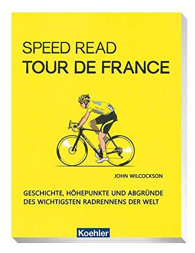 Speed Read - Tour de France: Geschichte, Höhepunkte und Abgründe des wichtigsten Radrennens der Welt