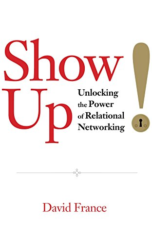 Show Up: Unlocking the Power of Relational Networking (English Edition)