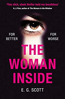 The Woman Inside: The impossible to put down crime thriller with an ending you won't see coming by [Scott, E. G.]