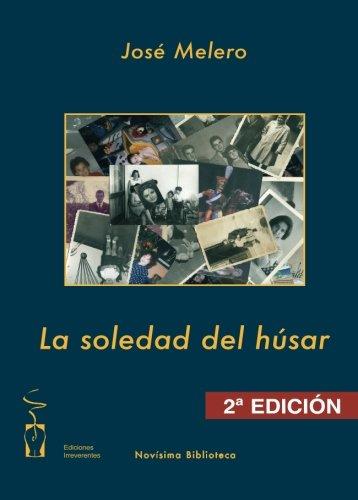 La Soledad Del Húsar (2ªedición) (Novísima biblioteca) por José Melero