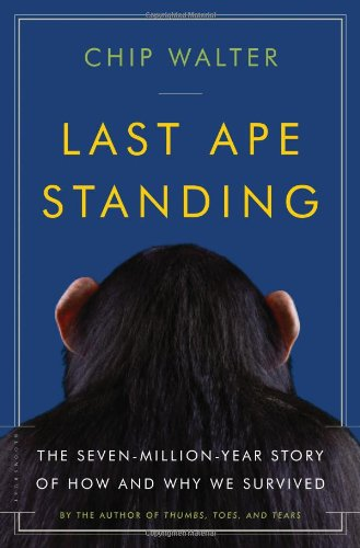 Last Ape Standing: The Seven-Million-Year Story of How and Why We Survived por Chip Walter