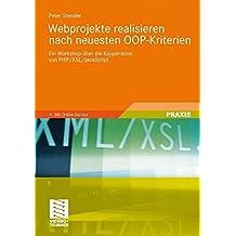 Webprojekte realisieren nach neuesten OOP-Kriterien: Ein Workshop über die Kooperation von PHP/XSL/JavaScript (German Edition)