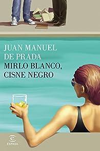 Mirlo blanco, cisne negro par Juan Manuel de Prada