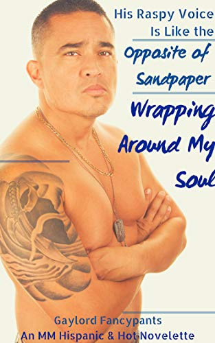 His Raspy Voice Is Like the Opposite of Sandpaper Wrapping Around My Soul: An MM Hispanic & Hot Novelette (Dirty Bad Boys Exude a Musk of Unrivaled Desire Book 3) (English Edition) - Nasty Pig