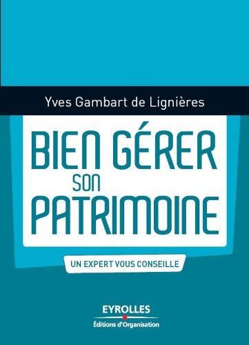Bien gérer son patrimoine par Yves Gambart de Lignières